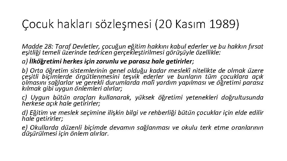 Çocuk hakları sözleşmesi (20 Kasım 1989) Madde 28: Taraf Devletler, c ocug un eg