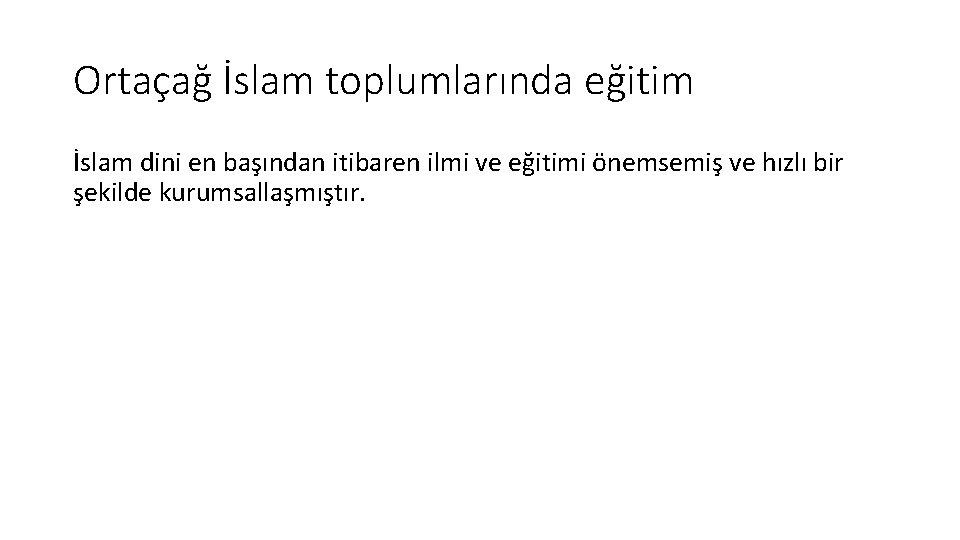 Ortaçağ İslam toplumlarında eğitim İslam dini en başından itibaren ilmi ve eğitimi önemsemiş ve
