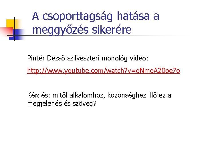 A csoporttagság hatása a meggyőzés sikerére Pintér Dezső szilveszteri monológ video: http: //www. youtube.