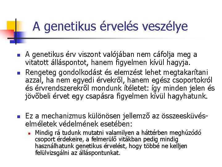 A genetikus érvelés veszélye n n n A genetikus érv viszont valójában nem cáfolja