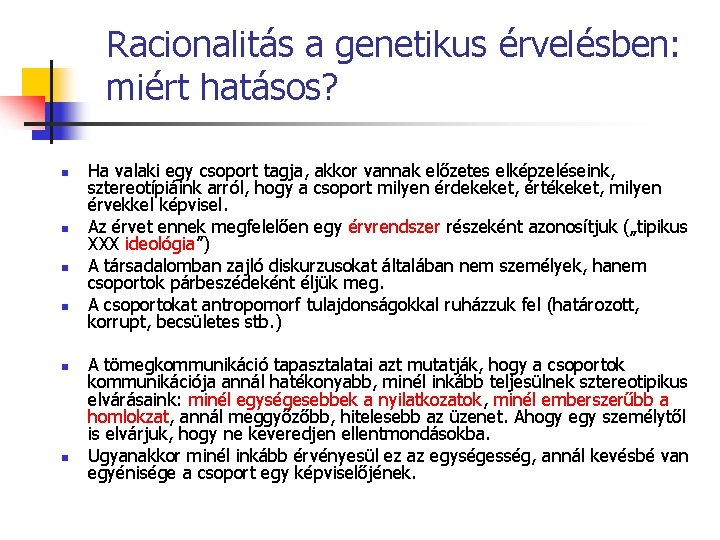 Racionalitás a genetikus érvelésben: miért hatásos? n n n Ha valaki egy csoport tagja,