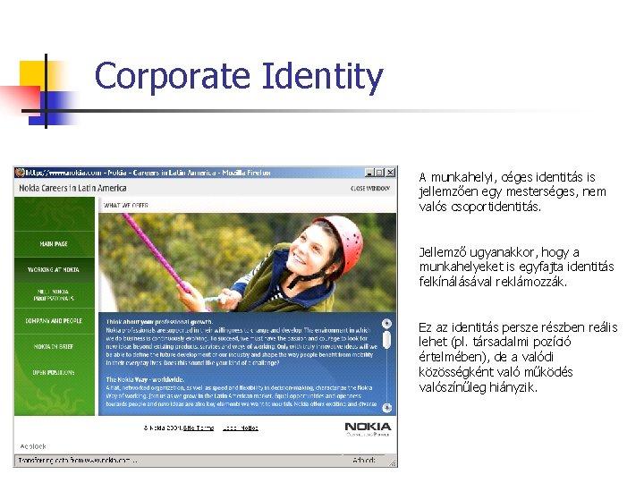 Corporate Identity A munkahelyi, céges identitás is jellemzően egy mesterséges, nem valós csoportidentitás. Jellemző