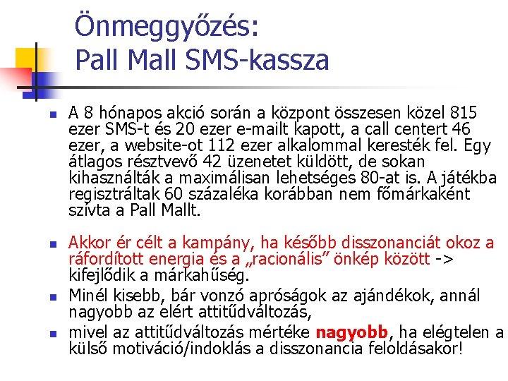 Önmeggyőzés: Pall Mall SMS-kassza n n A 8 hónapos akció során a központ összesen