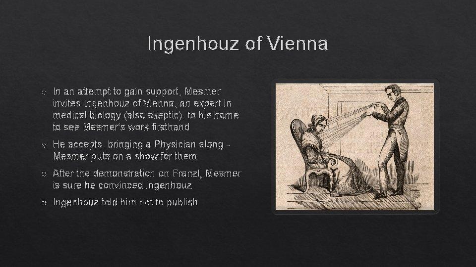 Ingenhouz of Vienna In an attempt to gain support, Mesmer invites Ingenhouz of Vienna,