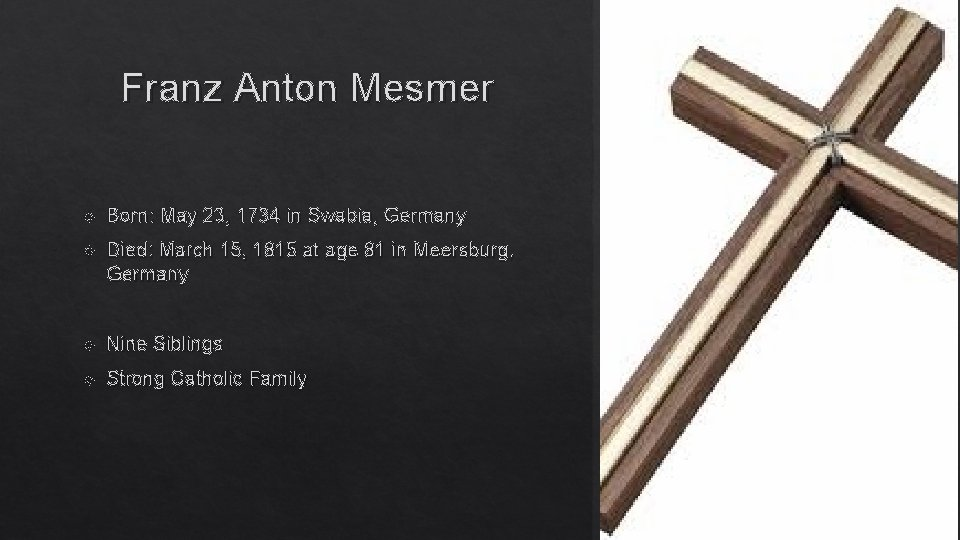 Franz Anton Mesmer Born: May 23, 1734 in Swabia, Germany Died: March 15, 1815