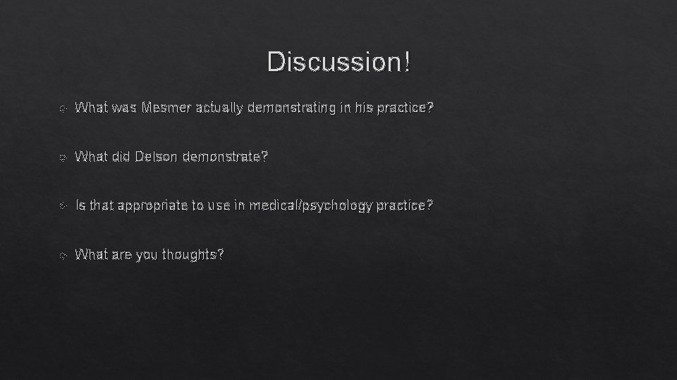 Discussion! What was Mesmer actually demonstrating in his practice? What did Delson demonstrate? Is