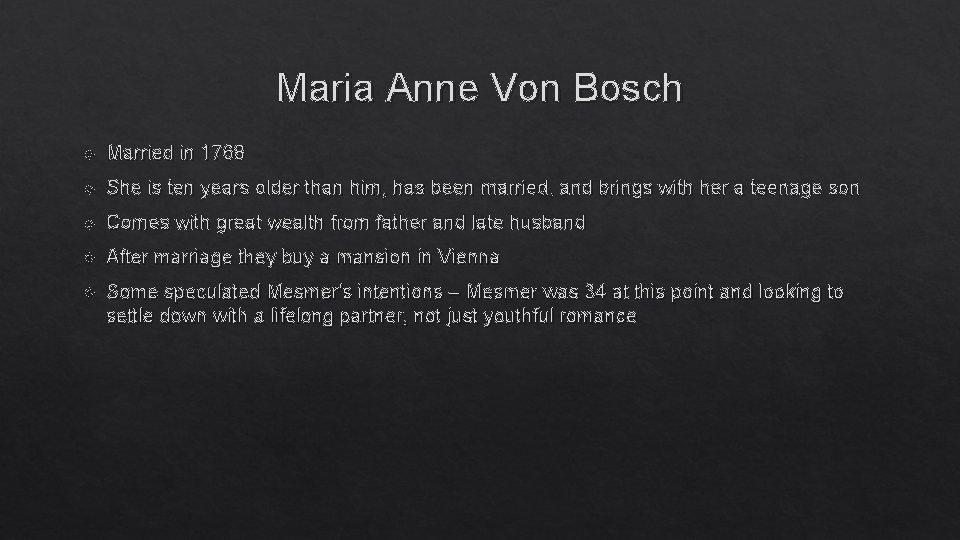 Maria Anne Von Bosch Married in 1768 She is ten years older than him,