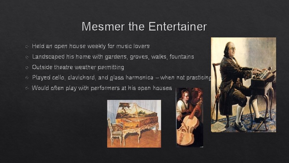 Mesmer the Entertainer Held an open house weekly for music lovers Landscaped his home