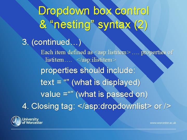 """Dropdown box control & """"nesting"""" syntax (2) 3. (continued…) Each item defined as <asp:"""