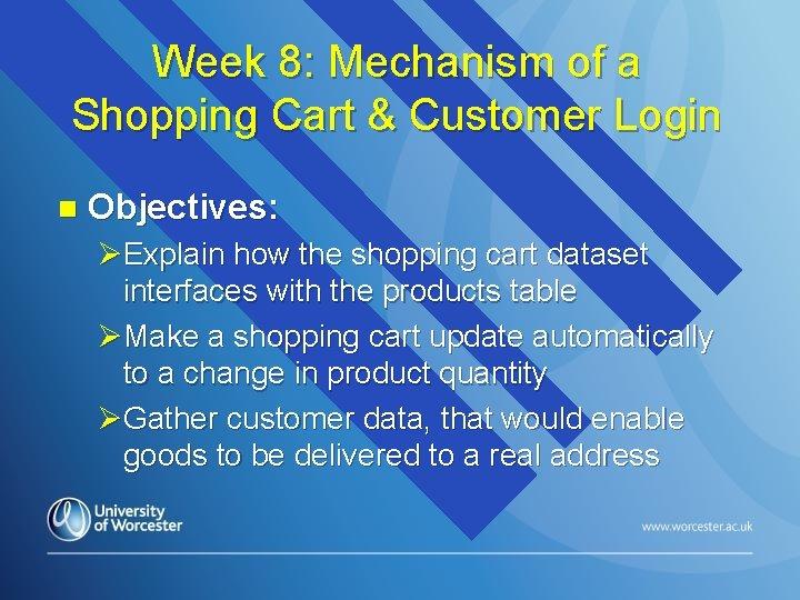 Week 8: Mechanism of a Shopping Cart & Customer Login n Objectives: ØExplain how