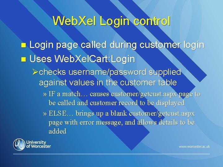 Web. Xel Login control Login page called during customer login n Uses Web. Xel.