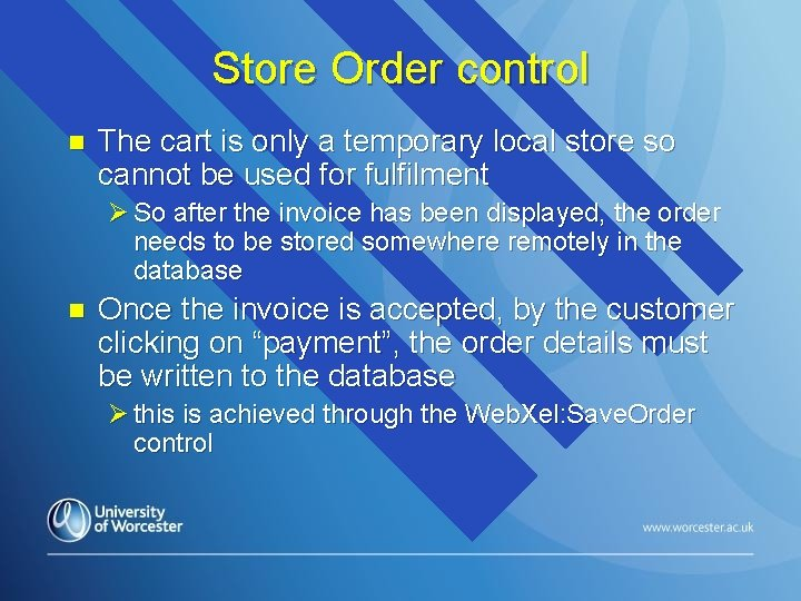 Store Order control n The cart is only a temporary local store so cannot