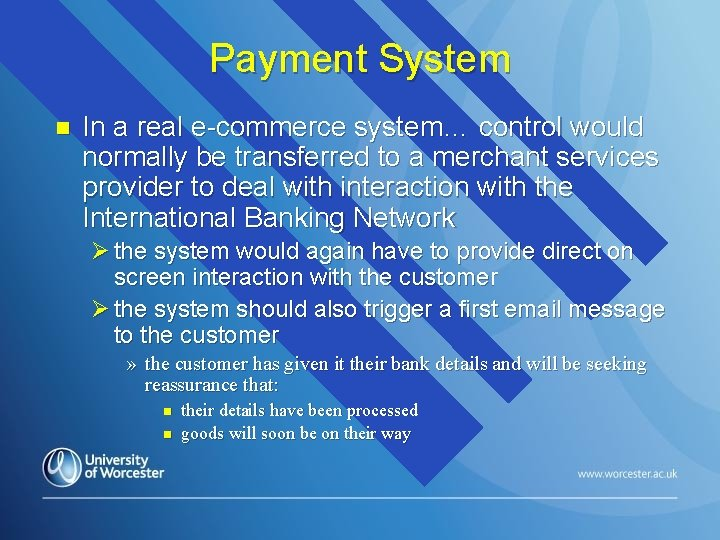 Payment System n In a real e-commerce system… control would normally be transferred to