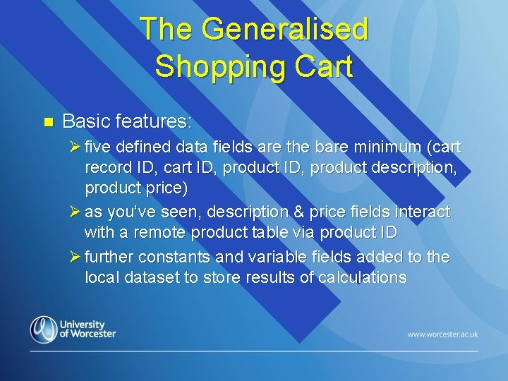 The Generalised Shopping Cart n Basic features: Ø five defined data fields are the