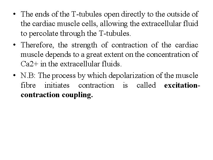 • The ends of the T-tubules open directly to the outside of the