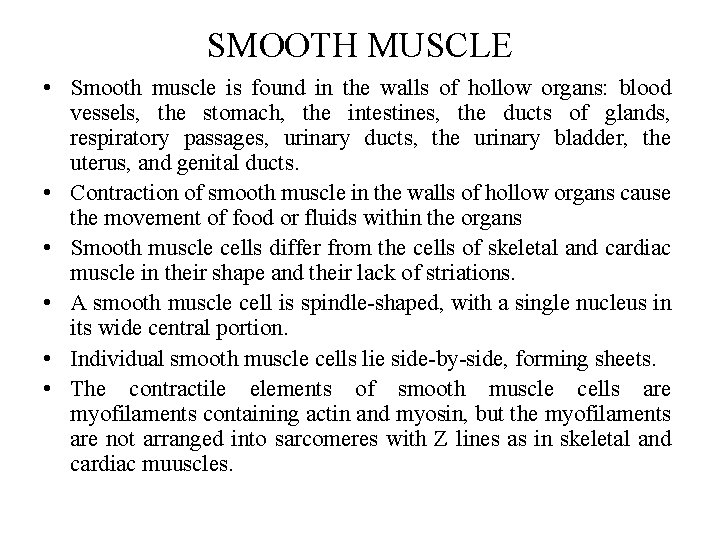 SMOOTH MUSCLE • Smooth muscle is found in the walls of hollow organs: blood