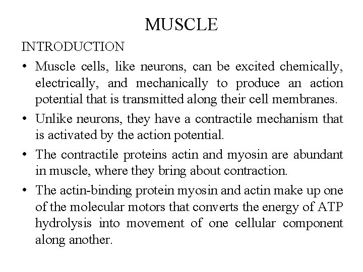 MUSCLE INTRODUCTION • Muscle cells, like neurons, can be excited chemically, electrically, and mechanically