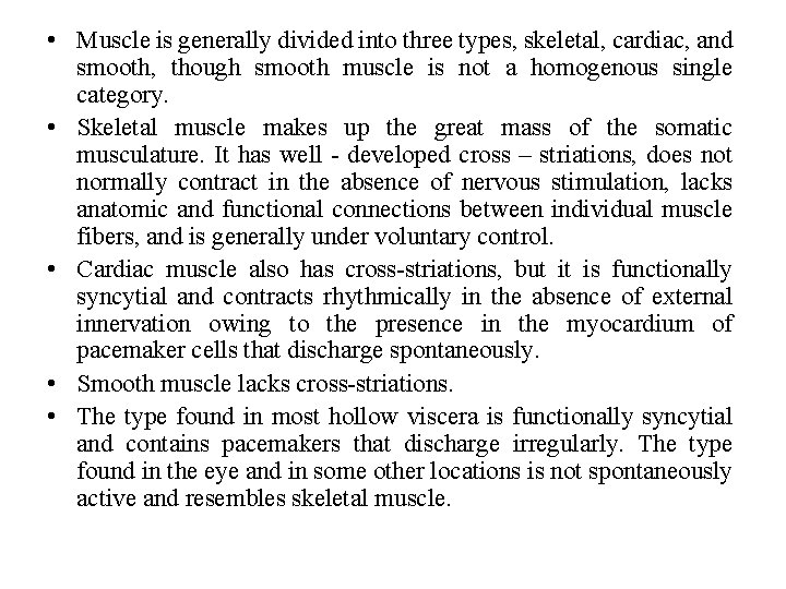 • Muscle is generally divided into three types, skeletal, cardiac, and smooth, though