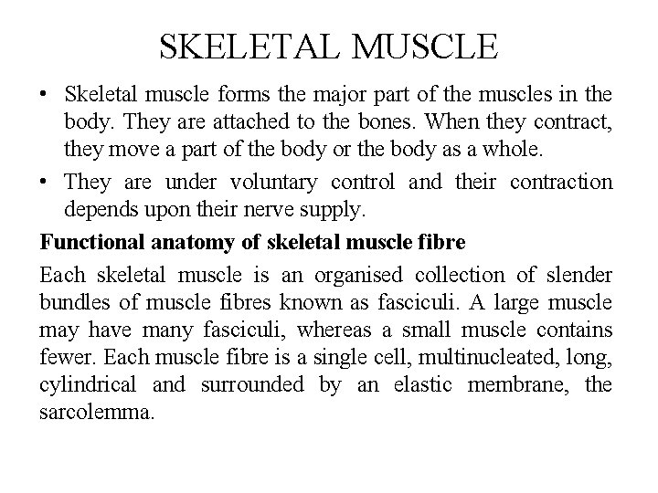 SKELETAL MUSCLE • Skeletal muscle forms the major part of the muscles in the