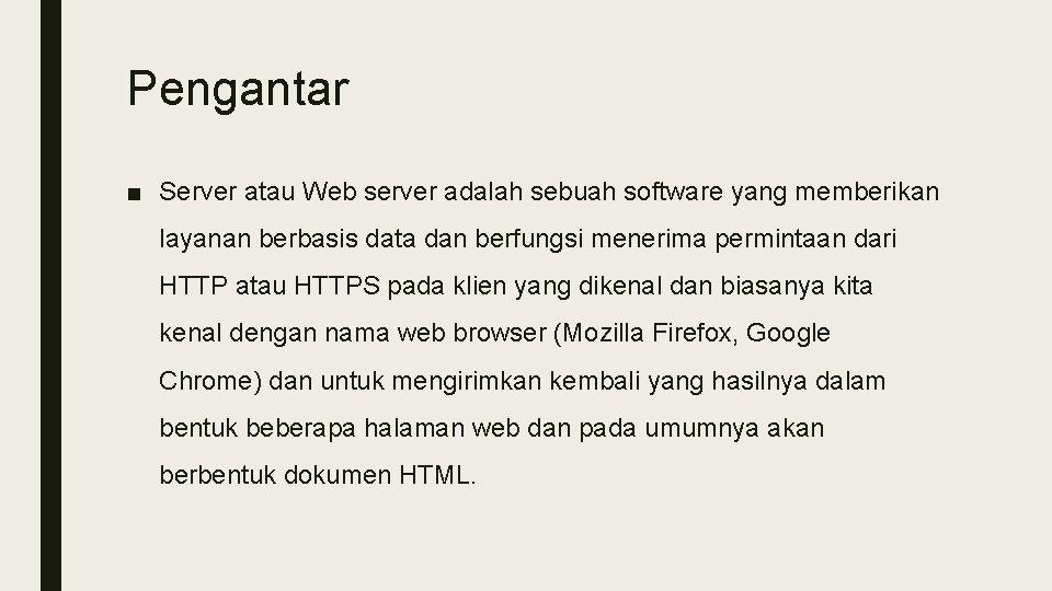 Pengantar ■ Server atau Web server adalah sebuah software yang memberikan layanan berbasis data