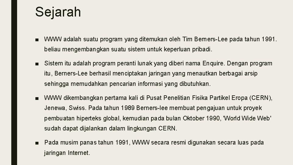 Sejarah ■ WWW adalah suatu program yang ditemukan oleh Tim Berners-Lee pada tahun 1991.