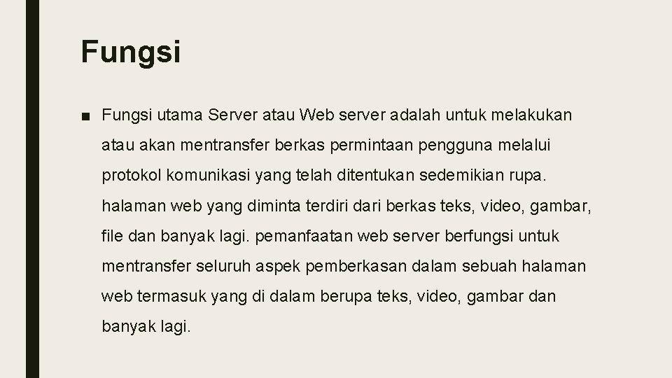 Fungsi ■ Fungsi utama Server atau Web server adalah untuk melakukan atau akan mentransfer