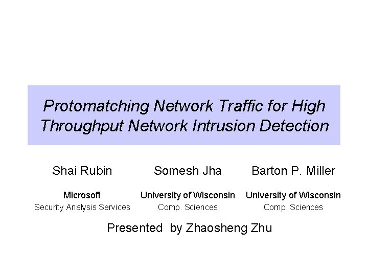 Protomatching Network Traffic for High Throughput Network Intrusion Detection Shai Rubin Somesh Jha Barton