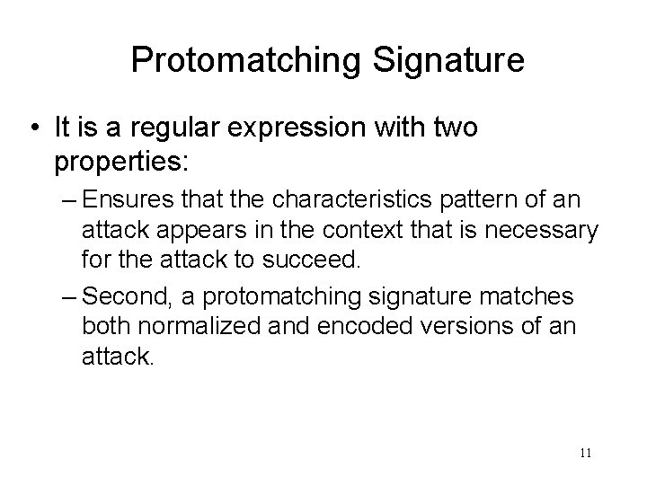 Protomatching Signature • It is a regular expression with two properties: – Ensures that