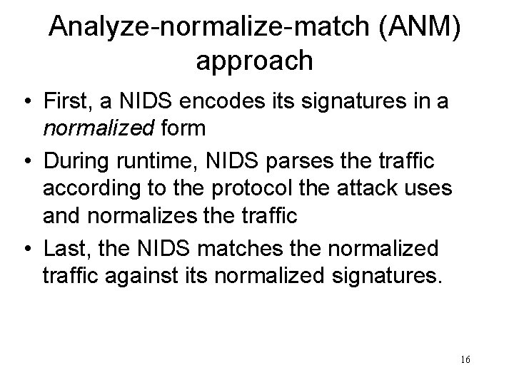 Analyze-normalize-match (ANM) approach • First, a NIDS encodes its signatures in a normalized form