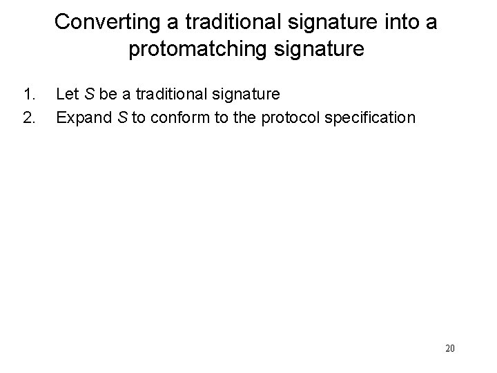 Converting a traditional signature into a protomatching signature 1. 2. Let S be a