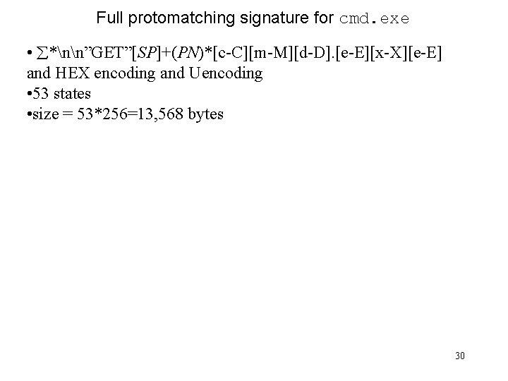 "Full protomatching signature for cmd. exe • *nn""GET""[SP]+(PN)*[c-C][m-M][d-D]. [e-E][x-X][e-E] and HEX encoding and Uencoding"