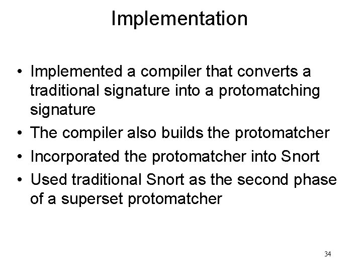 Implementation • Implemented a compiler that converts a traditional signature into a protomatching signature
