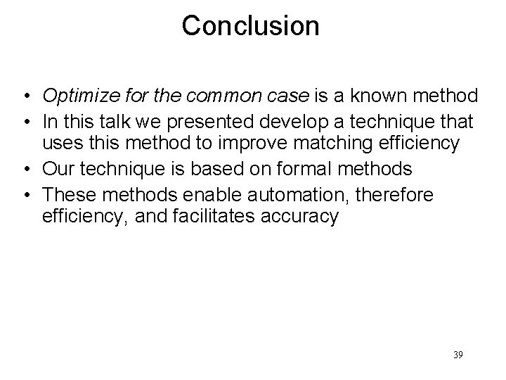 Conclusion • Optimize for the common case is a known method • In this