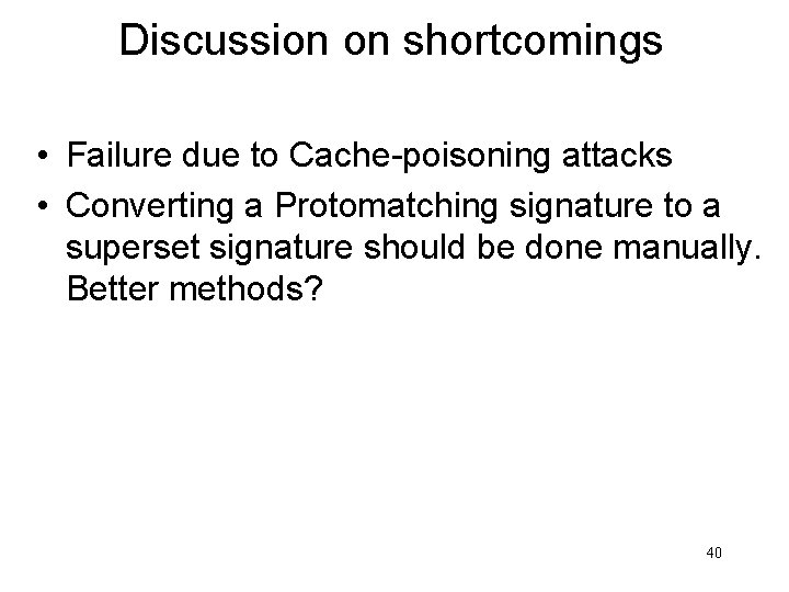 Discussion on shortcomings • Failure due to Cache-poisoning attacks • Converting a Protomatching signature