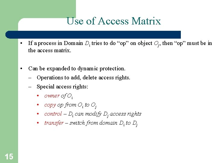 Use of Access Matrix • If a process in Domain Di tries to do