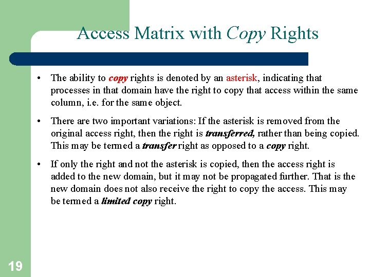 Access Matrix with Copy Rights • The ability to copy rights is denoted by