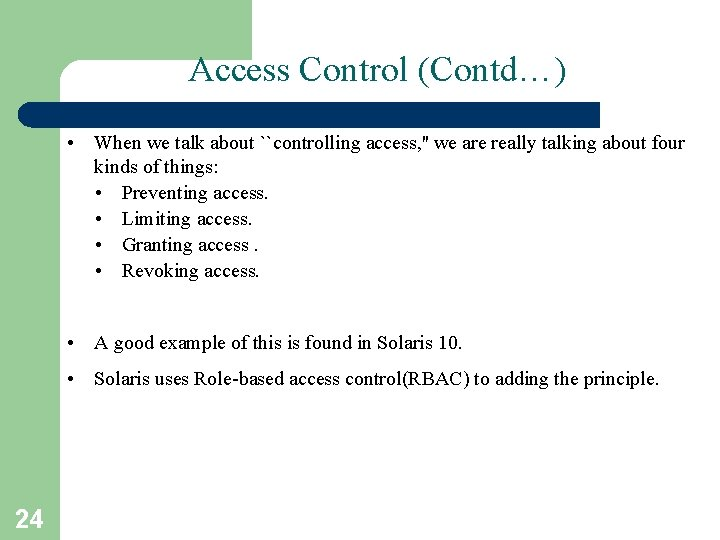 Access Control (Contd…) • When we talk about ``controlling access, '' we are really
