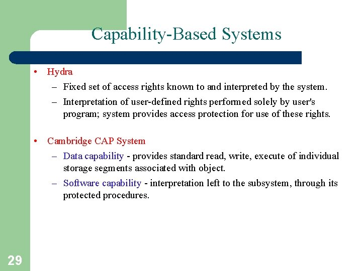 Capability-Based Systems • Hydra – Fixed set of access rights known to and interpreted