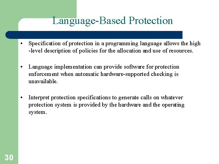 Language-Based Protection • Specification of protection in a programming language allows the high -level