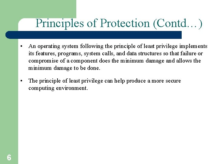 Principles of Protection (Contd…) • An operating system following the principle of least privilege