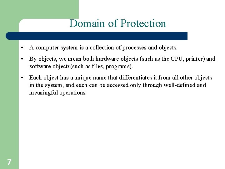 Domain of Protection • A computer system is a collection of processes and objects.