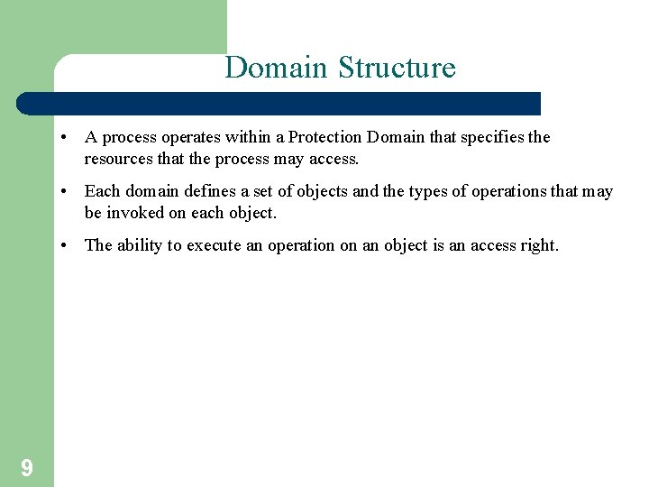 Domain Structure • A process operates within a Protection Domain that specifies the resources