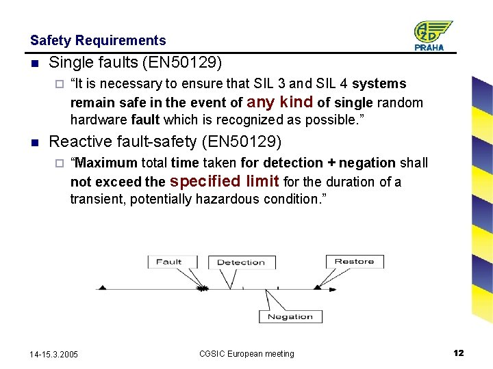 "Safety Requirements n Single faults (EN 50129) ¨ n ""It is necessary to ensure"