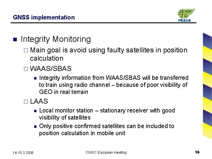 GNSS implementation n Integrity Monitoring ¨ Main goal is avoid using faulty satellites in