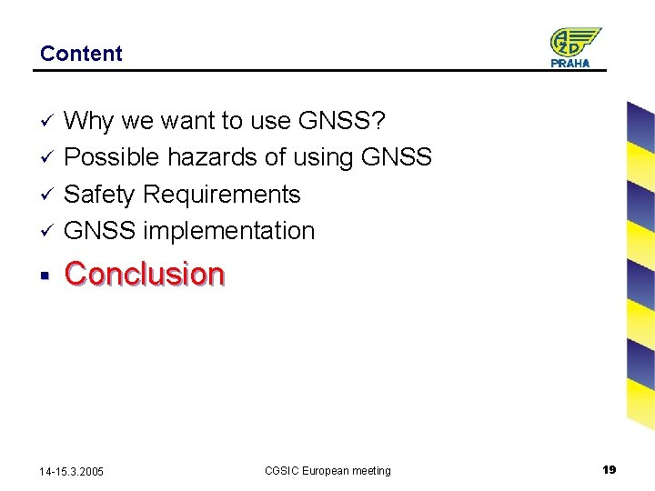 Content ü Why we want to use GNSS? Possible hazards of using GNSS Safety