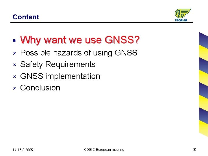 Content § Why want we use GNSS? û Possible hazards of using GNSS Safety