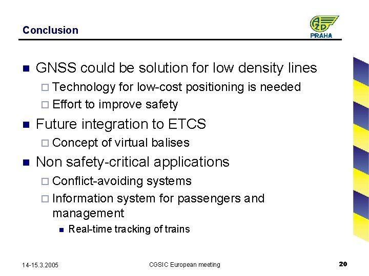 Conclusion n GNSS could be solution for low density lines ¨ Technology for low-cost
