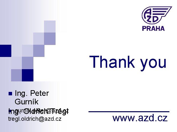 Thank you Ing. Peter Gurník n gurnik. peter@azd. cz Ing. Oldřich Trégl n tregl.