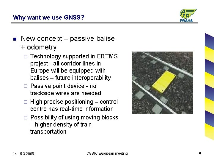 Why want we use GNSS? n New concept – passive balise + odometry Technology