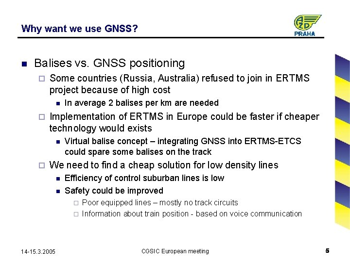 Why want we use GNSS? n Balises vs. GNSS positioning ¨ Some countries (Russia,